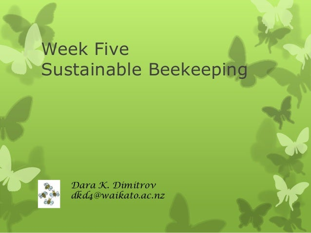 Week Five Sustainable Beekeeping  Dara K. Dimitrov dkd4@waikato.ac.nz