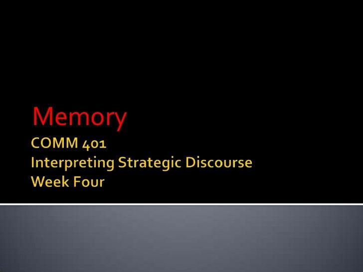 COMM 401Interpreting Strategic DiscourseWeek Four<br />Memory<br />