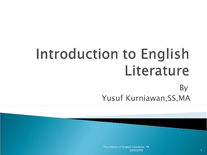 By  Yusuf Kurniawan,SS,MA The History of English Literature, YK, 2005/2006