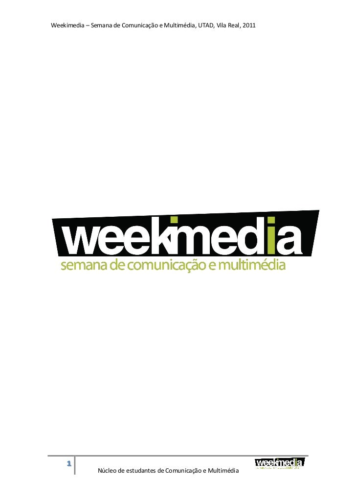 Weekimedia – Semana de Comunicação e Multimédia, UTAD, Vila Real, 2011     1               Núcleo de estudantes de Comunic...