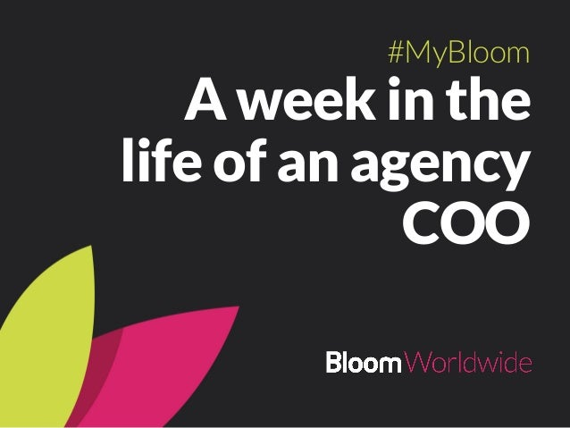 A week in the life of an agency COO #MyBloom