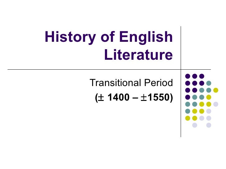 History of English Literature Transitional Period (   1400 –   1550)