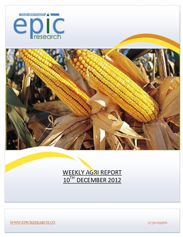                      WEEKLY AGRI REPORT                      10TH DECEMBER 2012WWW.EPICRESEARCH.CO                      ...
