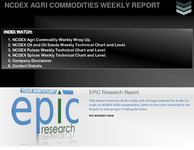 NCDEX AGRI COMMODITIES WEEKLY REPORT  INDEX WATCH: 1. NCDEX Agri Commodity Weekly Wrap Up. 2. NCDEX Oil and Oil Seeds Week...