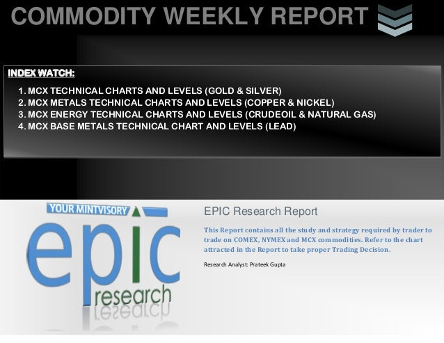 COMMODITY WEEKLY REPORTiEPIC Research ReportThis Report contains all the study and strategy required by trader totrade on ...