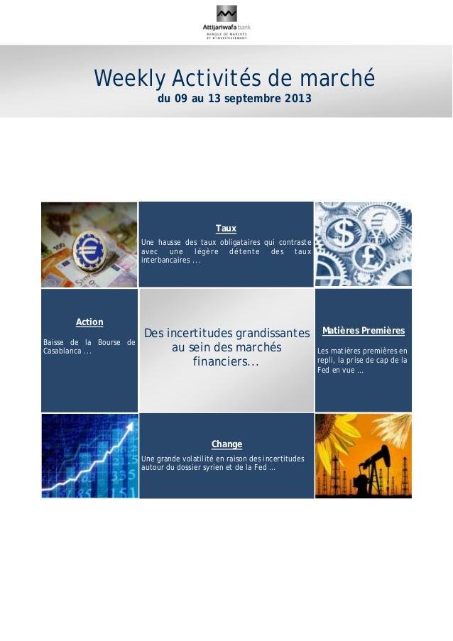 Weekly Activités de marché du 09 au 13 septembre 2013 Des incertitudes grandissantes au sein des marchés financiers... Tau...