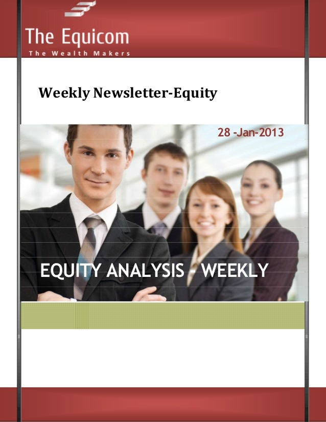 Weekly Newsletter-Equity                       28 -Jan-2013EQUITY ANALYSIS - WEEKLY