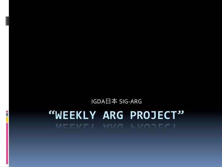 "IGDA   SIG-‐ARG ""WEEKLY ARG PROJECT"""