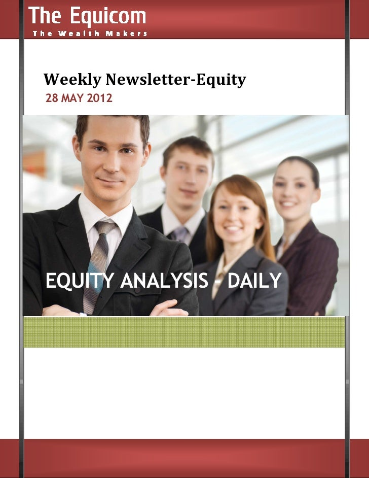 Weekly Newsletter    ly Newsletter-Equity28 MAY 2012EQUITY ANALYSIS - DAILY