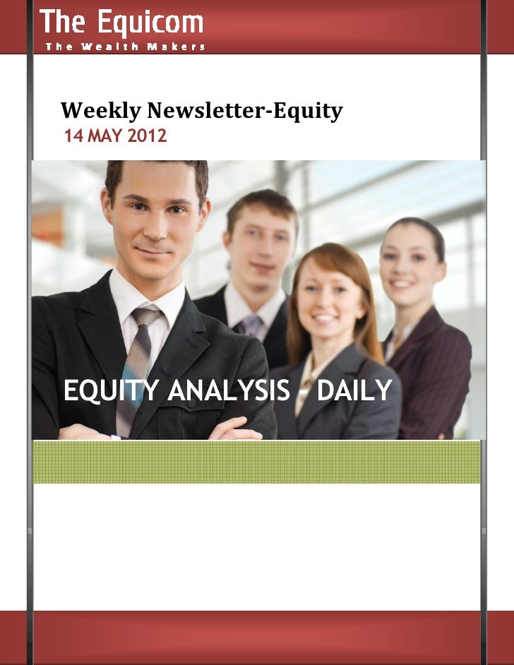 Weekly Newsletter    ly Newsletter-Equity14 MAY 2012EQUITY ANALYSIS - DAILY