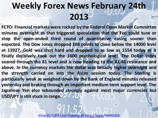 Weekly Forex News February 24th                 2013FCTO: Financial markets were rocked by the Federal Open Market Committ...