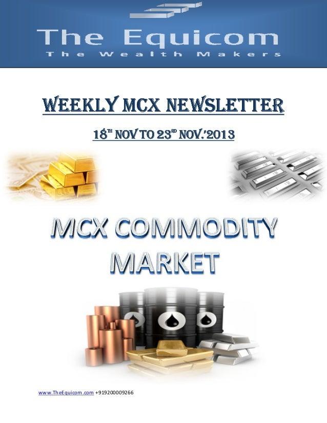 NEWSLETTER WEEKLY MCX NEWSLETTER NOV. 18 NOV TO 23 NOV.'2013 TH  www.TheEquicom.com +919200009266  RD
