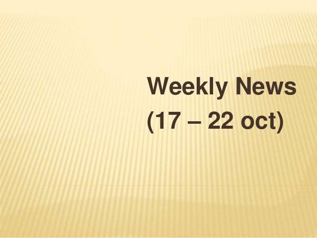 Weekly News (17 – 22 oct)