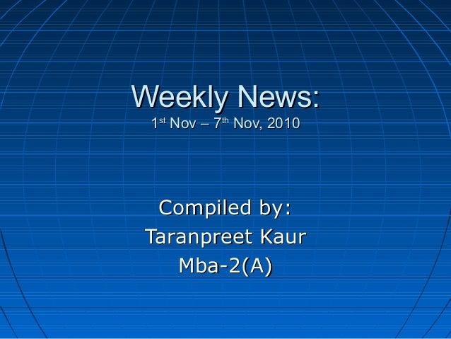 Weekly News:Weekly News: 11stst Nov – 7Nov – 7thth Nov, 2010Nov, 2010 Compiled by:Compiled by: Taranpreet KaurTaranpreet K...