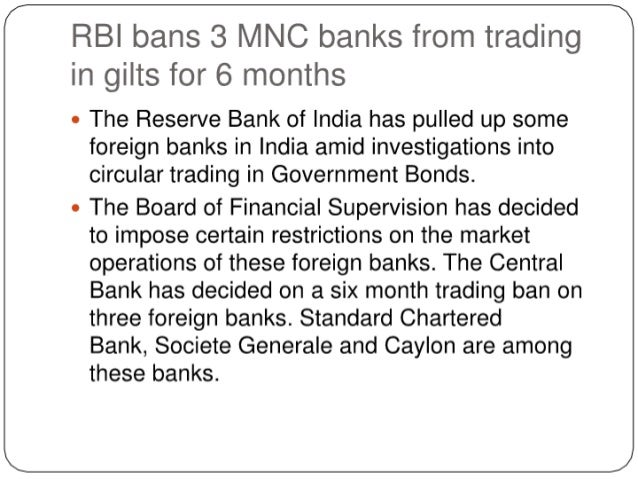 RBI bans 3 I/ INC banks from trading in gilts for 6 months  The Reserve Bank of India has pulled up some foreign banks in ...