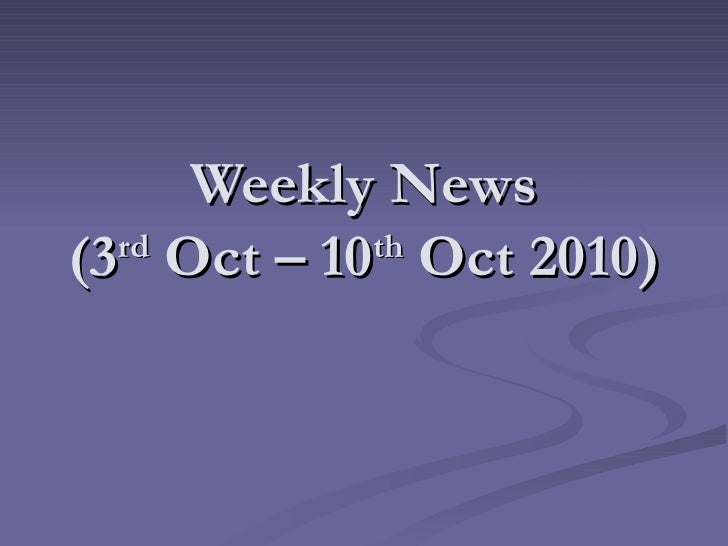 Weekly News (3 rd  Oct – 10 th  Oct 2010)