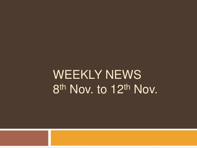 WEEKLY NEWS 8th Nov. to 12th Nov.