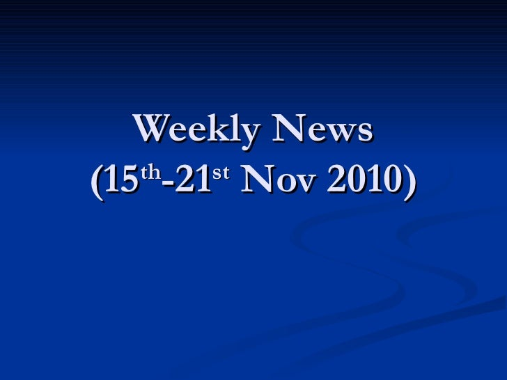 Weekly News (15 th -21 st  Nov 2010)
