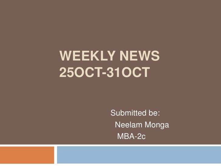 Weekly News25oct-31oct<br />Submitted be:<br />Neelam Monga    <br />       MBA-2c <br />