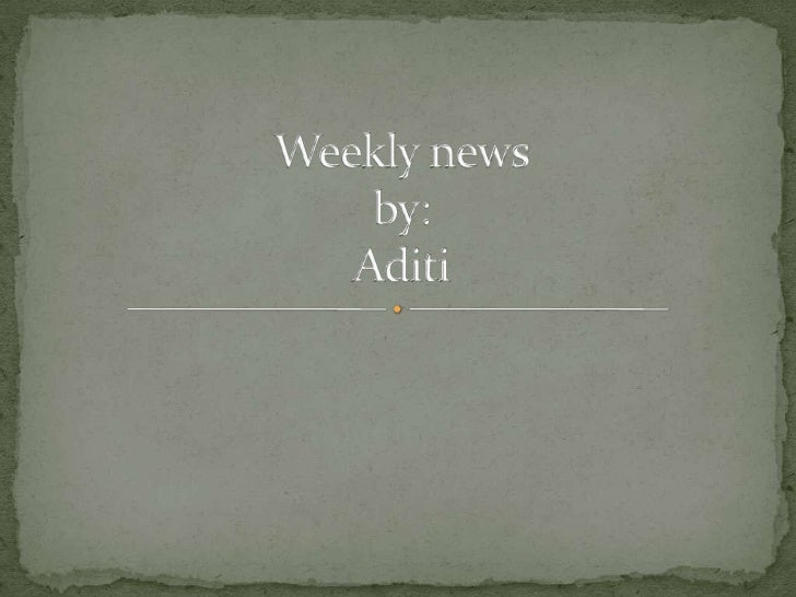 Weekly newsby:Aditi<br />