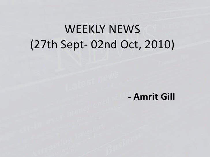 WEEKLY NEWS(27th Sept- 02nd Oct, 2010)<br />- Amrit Gill<br />