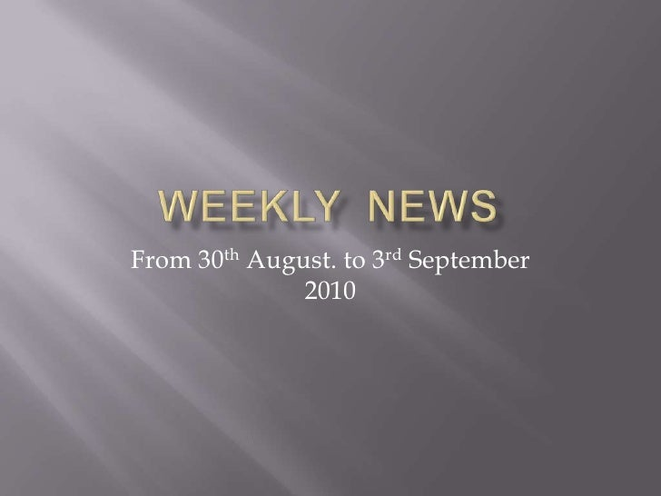 Weekly  news<br />From 30th August. to 3rd September 2010<br />
