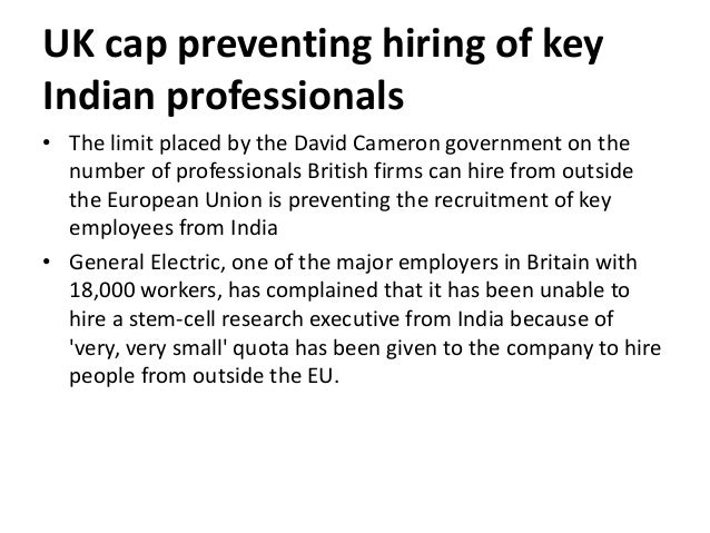 UK cap preventing hiring of key Indian professionals • The limit placed by the David Cameron government on the number of p...