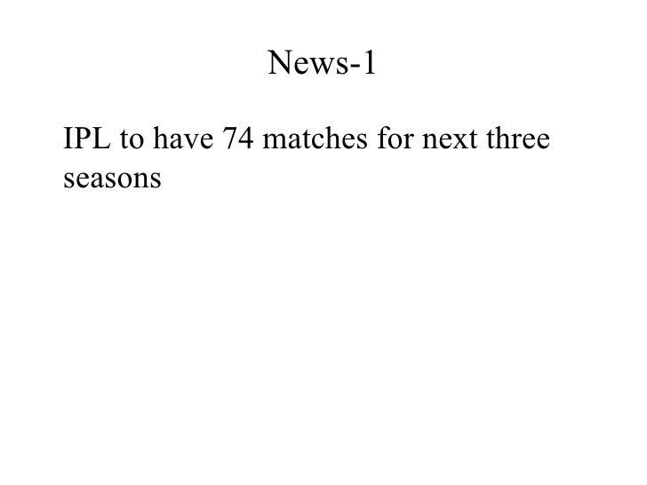 News-1 <ul><li>IPL to have 74 matches for next three seasons </li></ul>