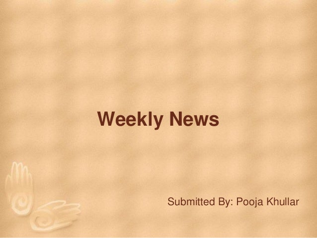 Weekly News Submitted By: Pooja Khullar