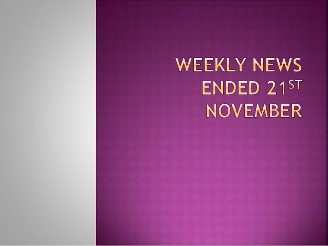 Weekly news ended 21st november