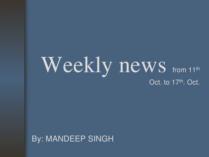 Weekly news from 11thOct. to 17th. Oct.<br />By: MANDEEP SINGH<br />