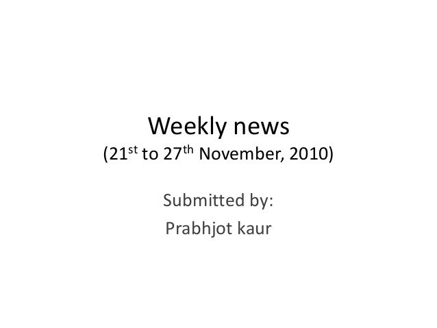 Weekly news (21st to 27th November, 2010) Submitted by: Prabhjot kaur