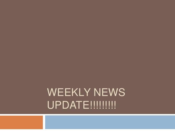 Weekly news update!!!!!!!!!<br />