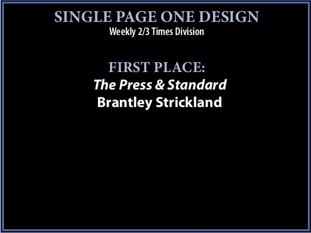 SINGLE PAGE ONE DESIGN      Weekly 2/3 Times Division      FIRST PLACE:    The Press & Standard     Brantley Strickland
