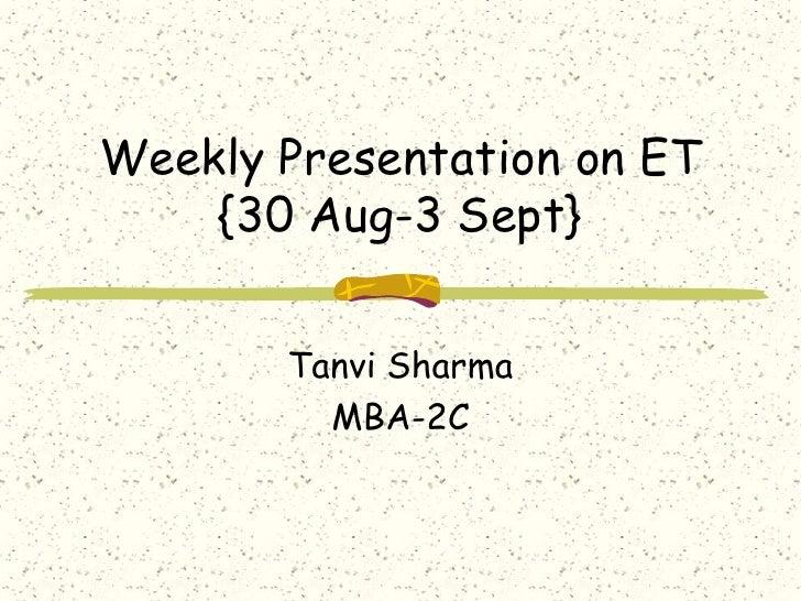 Weekly Presentation on ET{30 Aug-3 Sept}<br />Tanvi Sharma<br />MBA-2C<br />