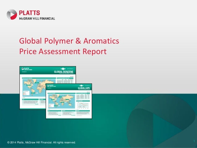 © 2014 Platts, McGraw Hill Financial. All rights reserved. Global Polymer & Aromatics Price Assessment Report 1