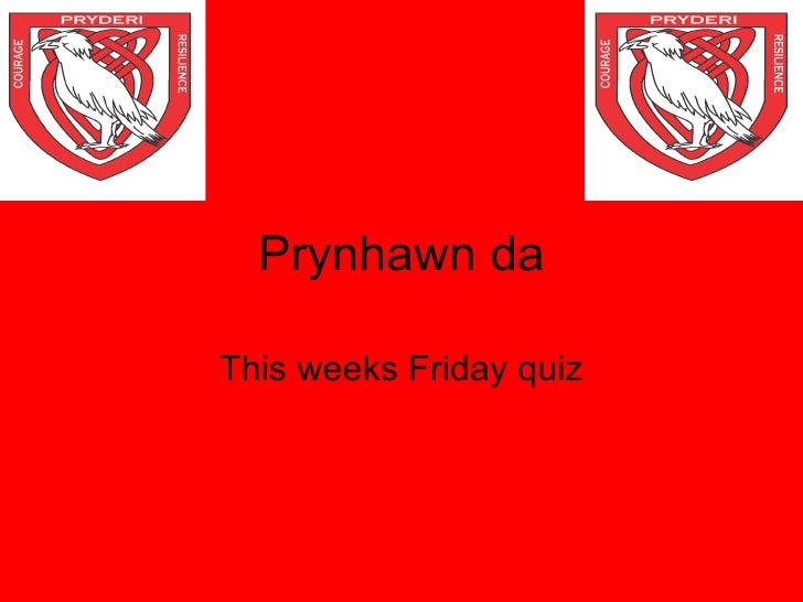 Prynhawn daThis weeks Friday quiz