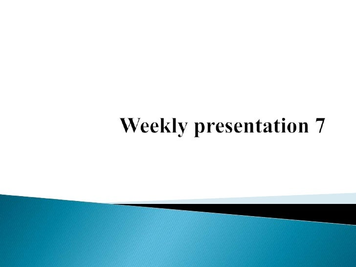 Weekly resentation 7