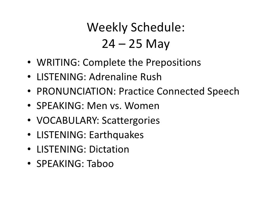 Weekly Schedule:               24 – 25 May •   WRITING: Complete the Prepositions •   LISTENING: Adrenaline Rush •   PRONU...