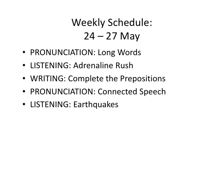 Weekly Schedule:                24 – 27 May •   PRONUNCIATION: Long Words •   LISTENING: Adrenaline Rush •   WRITING: Comp...