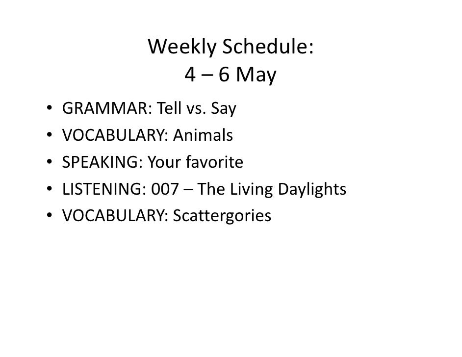 Weekly Schedule:                   4 – 6 May •   GRAMMAR: Tell vs. Say •   VOCABULARY: Animals •   SPEAKING: Your favorite...