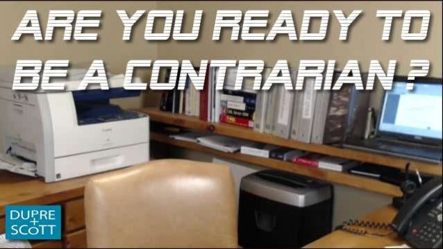 Are you ready to be a contrarian?