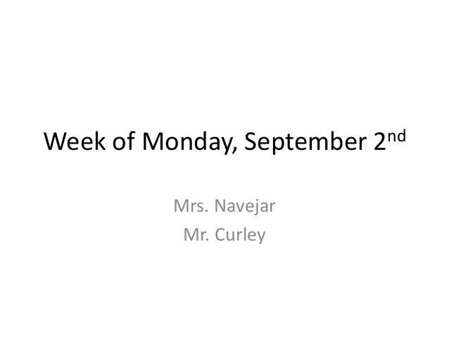 Week of Monday, September Mrs. Navejar Mr. Curley  nd 2