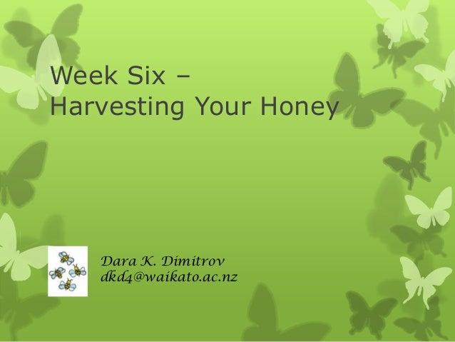 Week Six – Harvesting Your Honey  Dara K. Dimitrov dkd4@waikato.ac.nz