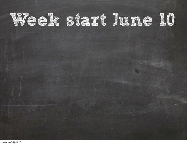 Week startWeek start June 10maandag 10 juni 13