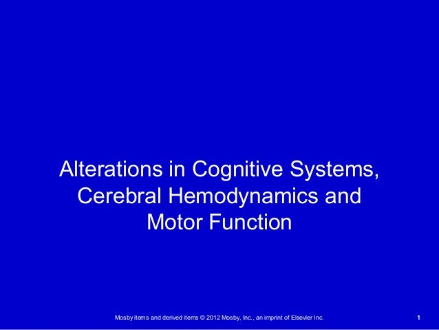 Mosby items and derived items © 2012 Mosby, Inc., an imprint of Elsevier Inc. 11 Alterations in Cognitive Systems, Cerebra...