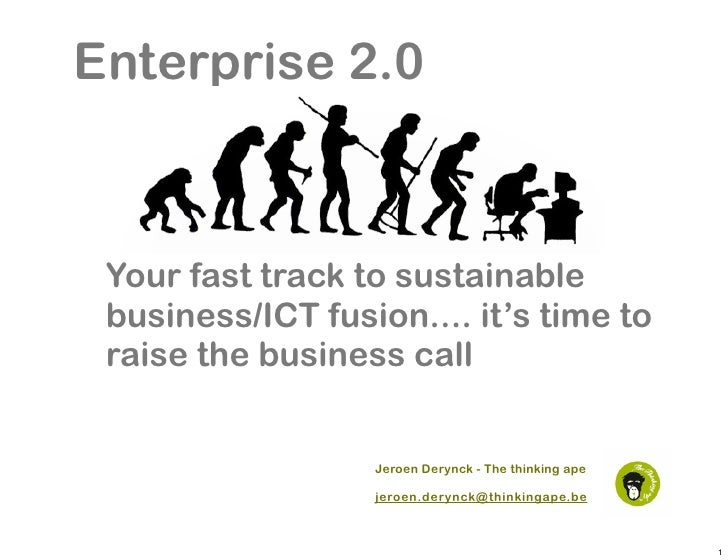 Enterprise 2.0     Your fast track to sustainable  business/ICT fusion.... it's time to  raise the business call          ...