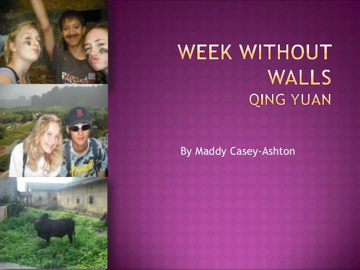 Week Without WallsQing Yuan<br />By Maddy Casey-Ashton<br />
