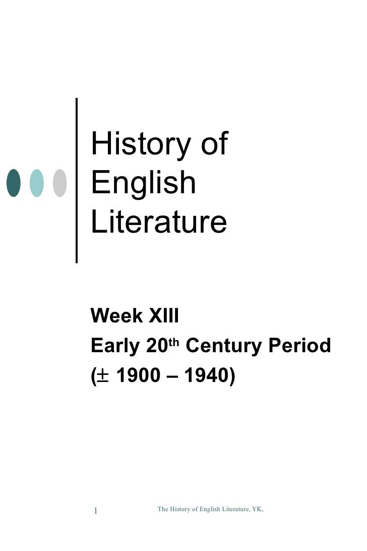 History of  English Literature Week XIII Early 20 th  Century Period (   1900 – 1940)