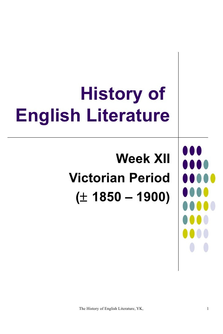 History of  English Literature Week XII Victorian Period (   1850 – 1900)